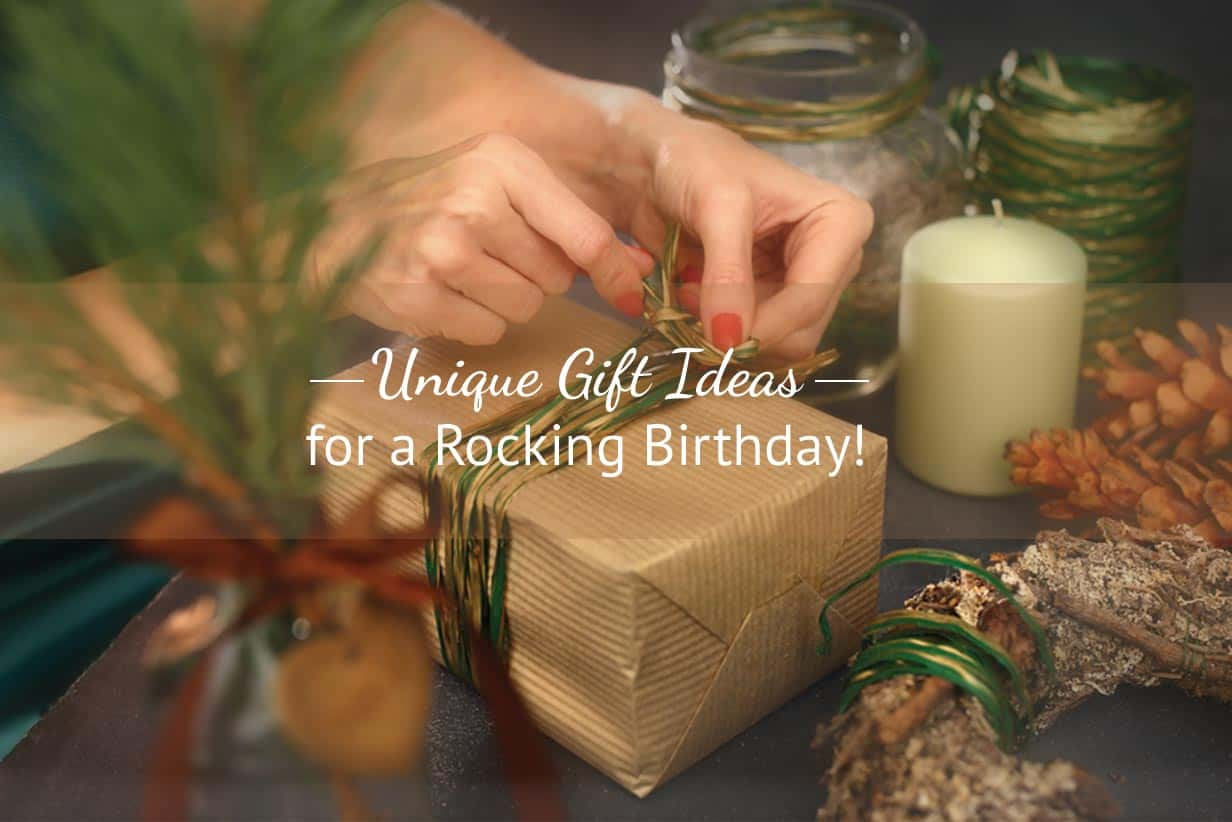 UNIQUE GIFT IDEAS FOR A ROCKING BIRTHDAY!